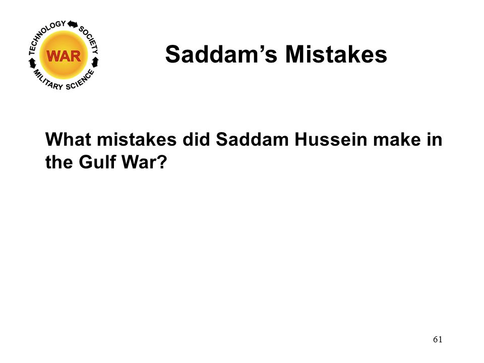 Saddam's Mistakes What mistakes did Saddam Hussein make in the Gulf War? 61