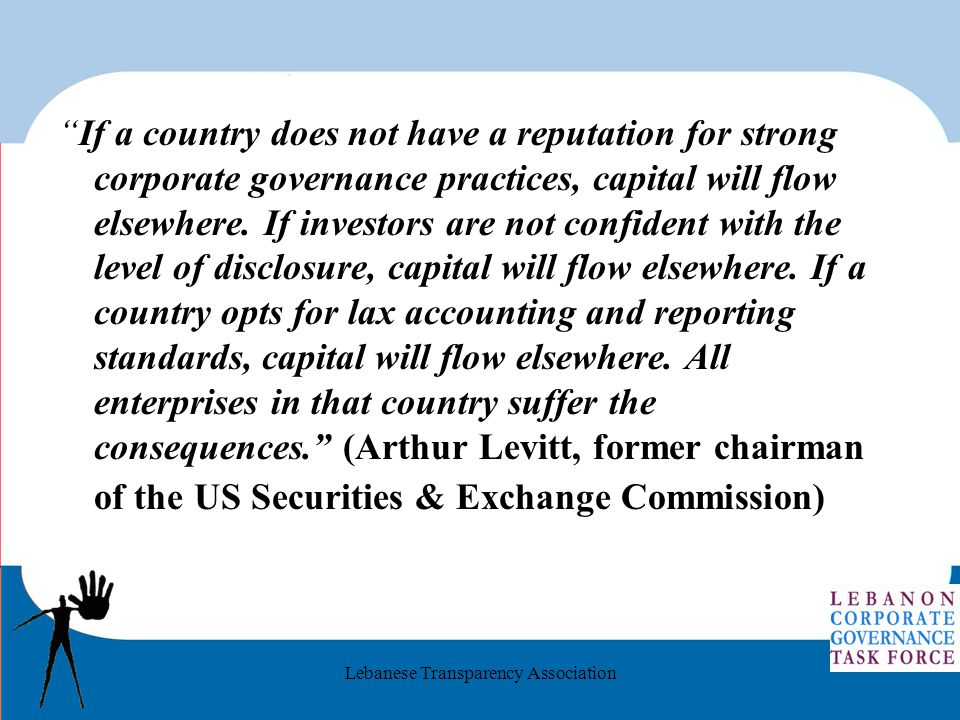 Lebanese Transparency Association If a country does not have a reputation for strong corporate governance practices, capital will flow elsewhere.