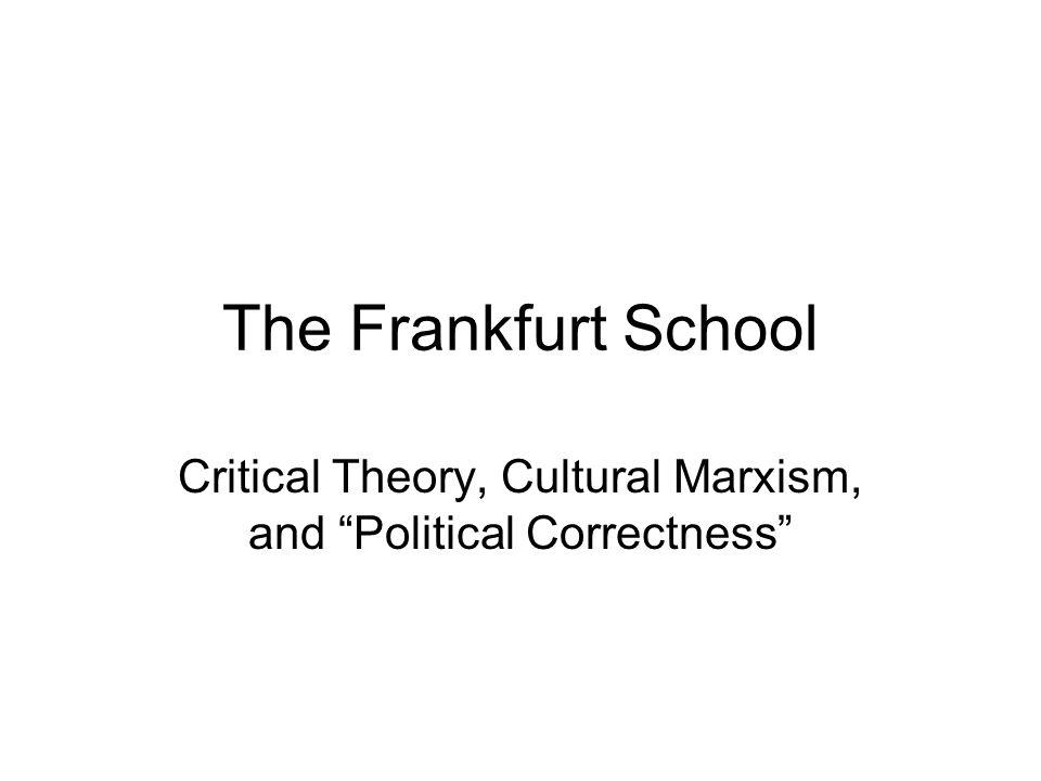 "The Frankfurt School Critical Theory, Cultural Marxism, and ""Political Correctness"""