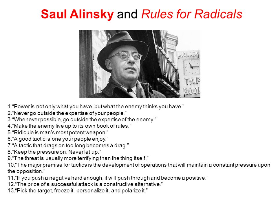 """Saul Alinsky and Rules for Radicals 1.""""Power is not only what you have, but what the enemy thinks you have."""