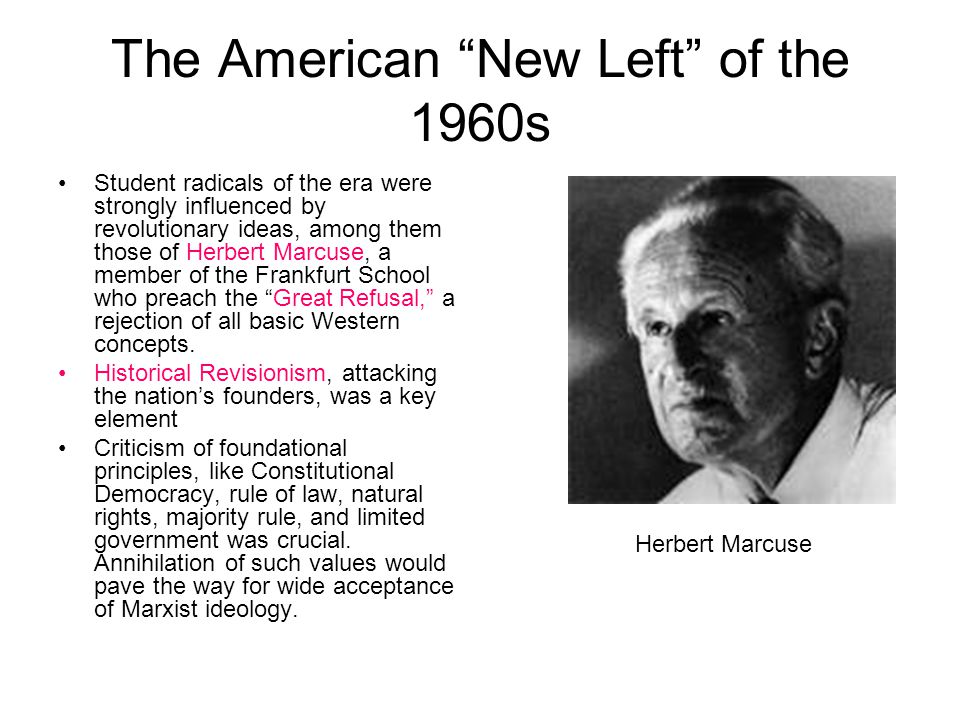 """The American """"New Left"""" of the 1960s Student radicals of the era were strongly influenced by revolutionary ideas, among them those of Herbert Marcuse,"""