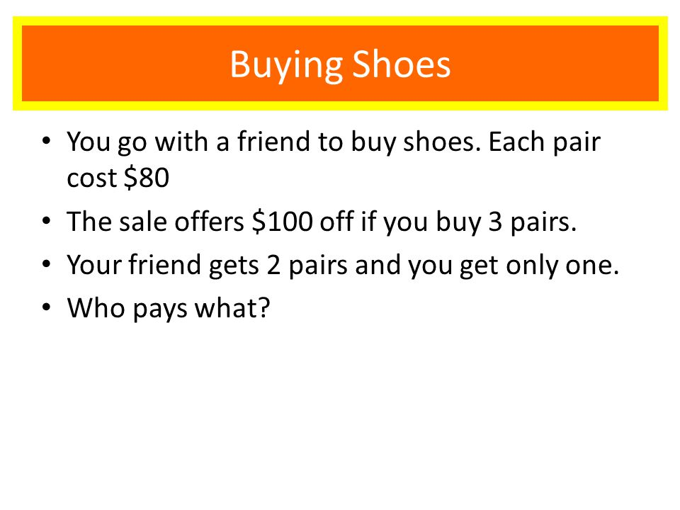 Buying Shoes You go with a friend to buy shoes.