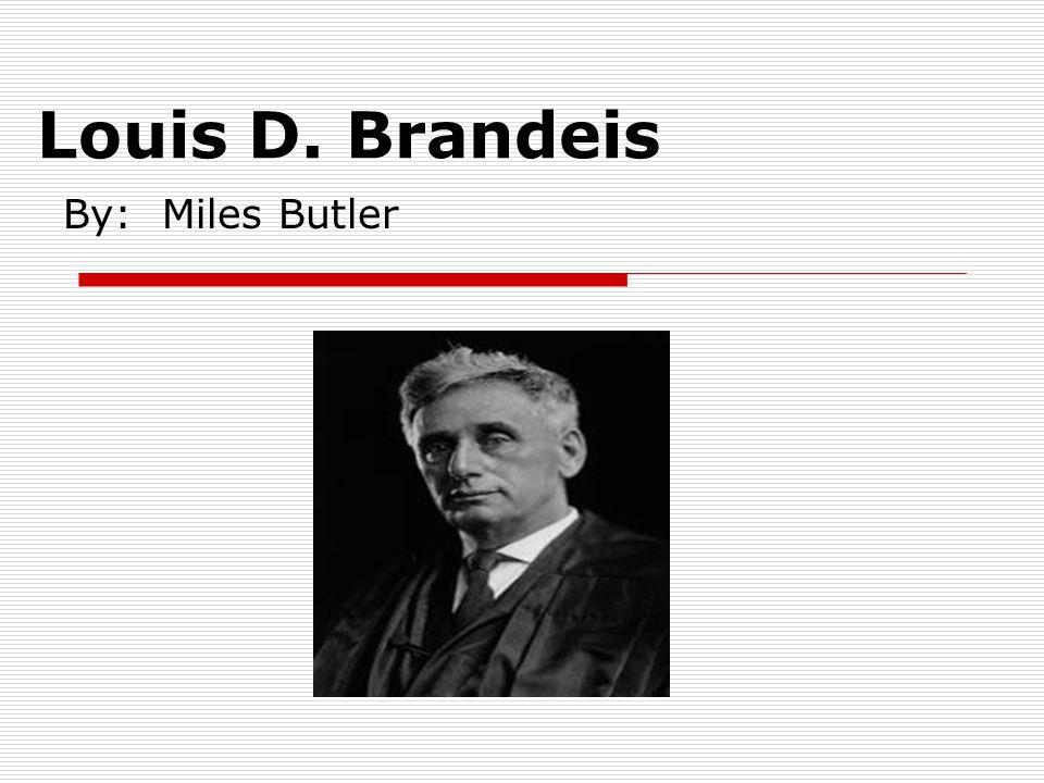 Louis D. Brandeis By: Miles Butler