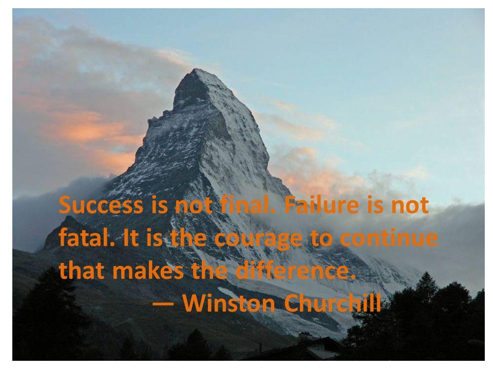 Success is not final. Failure is not fatal.