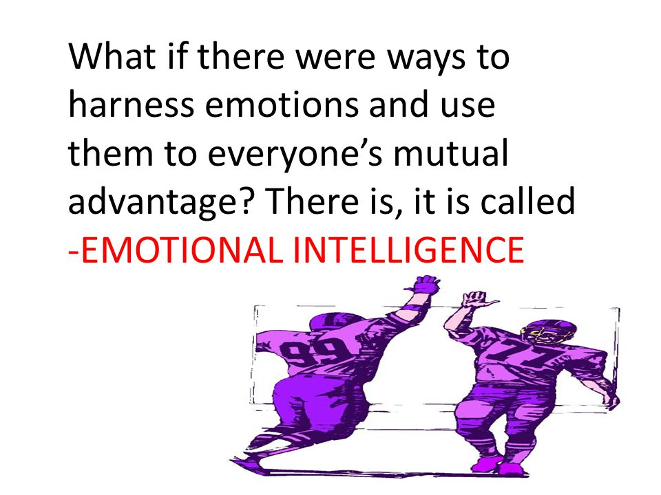 What if there were ways to harness emotions and use them to everyone's mutual advantage.