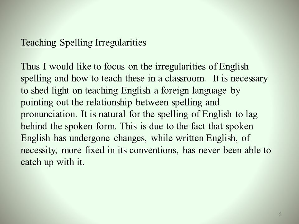 Teaching Spelling Irregularities Thus I would like to focus on the irregularities of English spelling and how to teach these in a classroom.