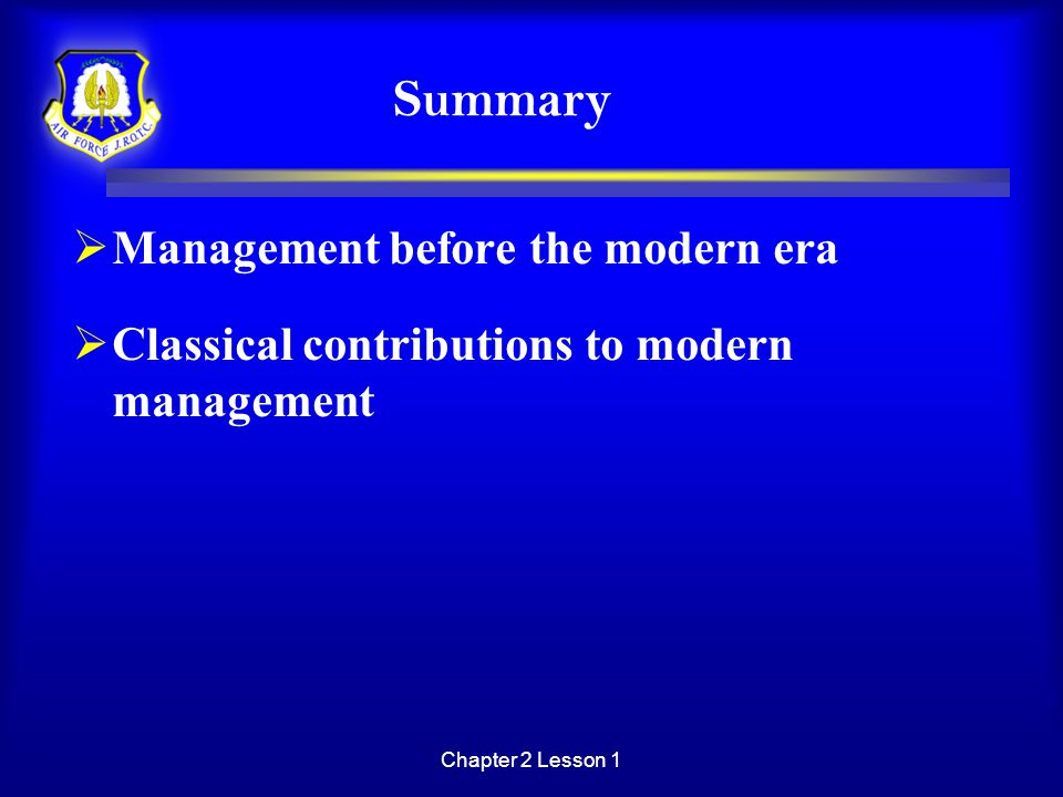 Chapter 2 Lesson 1 Summary  Management before the modern era  Classical contributions to modern management