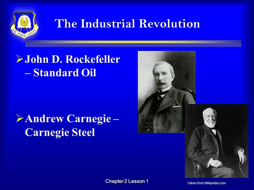 Chapter 2 Lesson 1 The Industrial Revolution  John D. Rockefeller – Standard Oil  Andrew Carnegie – Carnegie Steel Taken from Wikipedia.com
