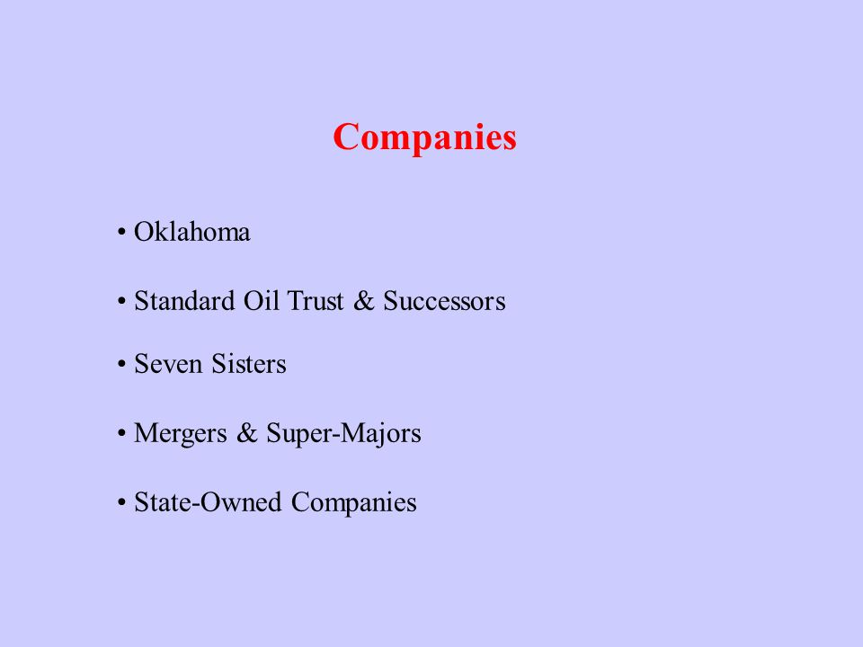 Companies Oklahoma Standard Oil Trust & Successors Seven Sisters Mergers & Super-Majors State-Owned Companies
