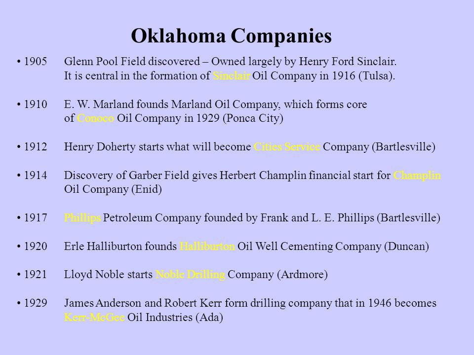 Oklahoma Companies 1905 Glenn Pool Field discovered – Owned largely by Henry Ford Sinclair.
