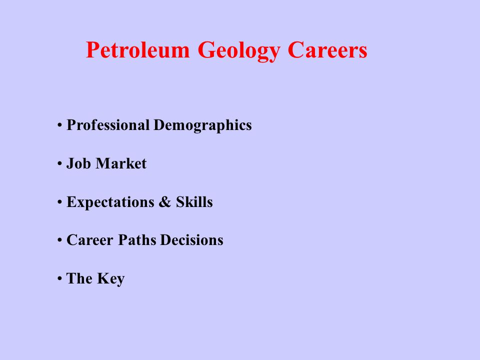 Petroleum Geology Careers Professional Demographics Job Market Expectations & Skills Career Paths Decisions The Key