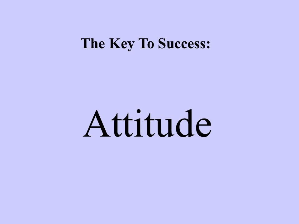 The Key To Success: Attitude