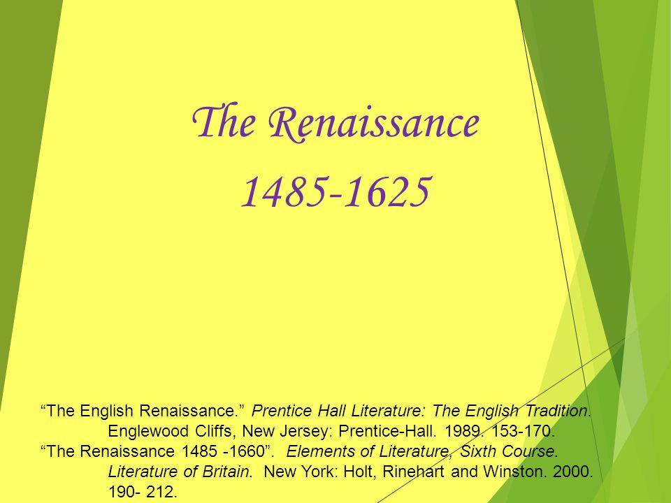 The Renaissance 1485-1625 The English Renaissance. Prentice Hall Literature: The English Tradition.
