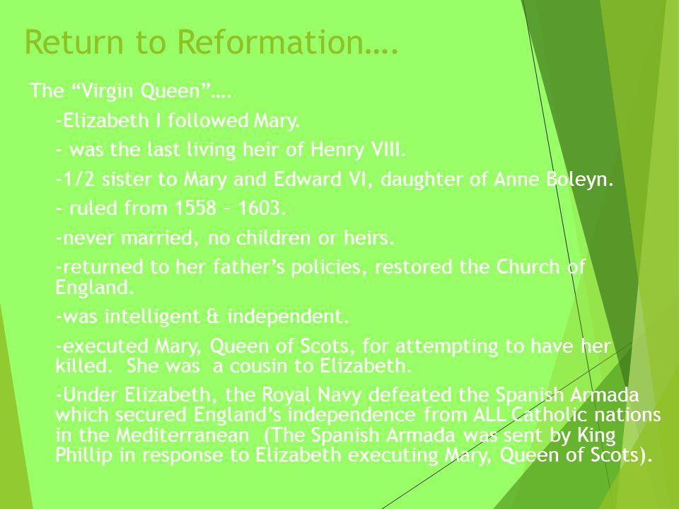 Return to Reformation….The Virgin Queen …. -Elizabeth I followed Mary.
