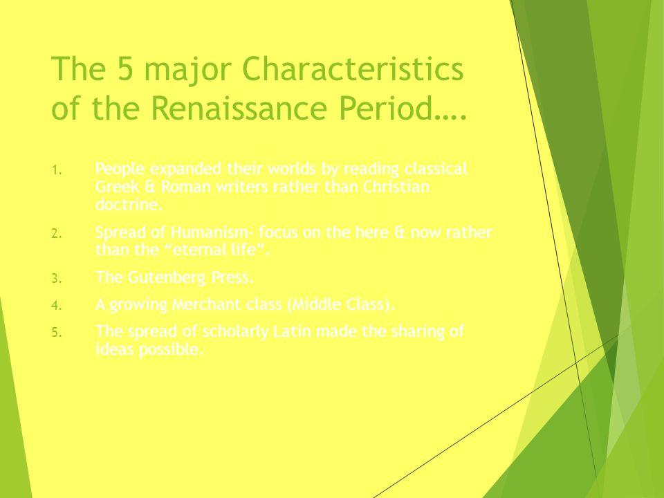 The 5 major Characteristics of the Renaissance Period….
