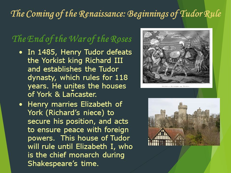 The End of the War of the Roses Henry marries Elizabeth of York (Richard's niece) to secure his position, and acts to ensure peace with foreign powers.