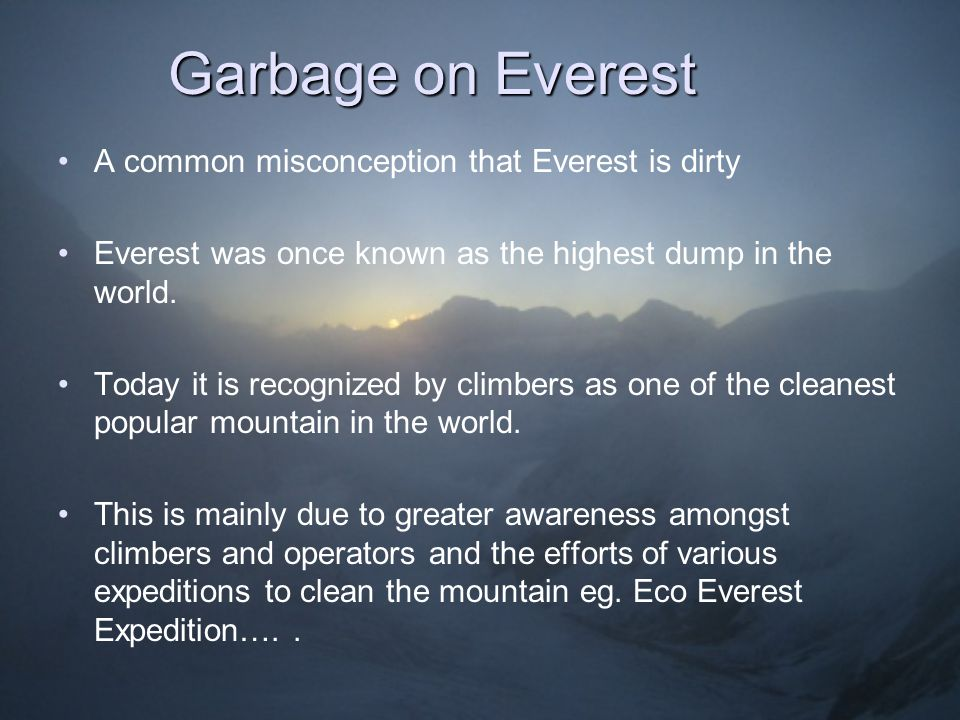 Garbage on Everest A common misconception that Everest is dirty Everest was once known as the highest dump in the world.