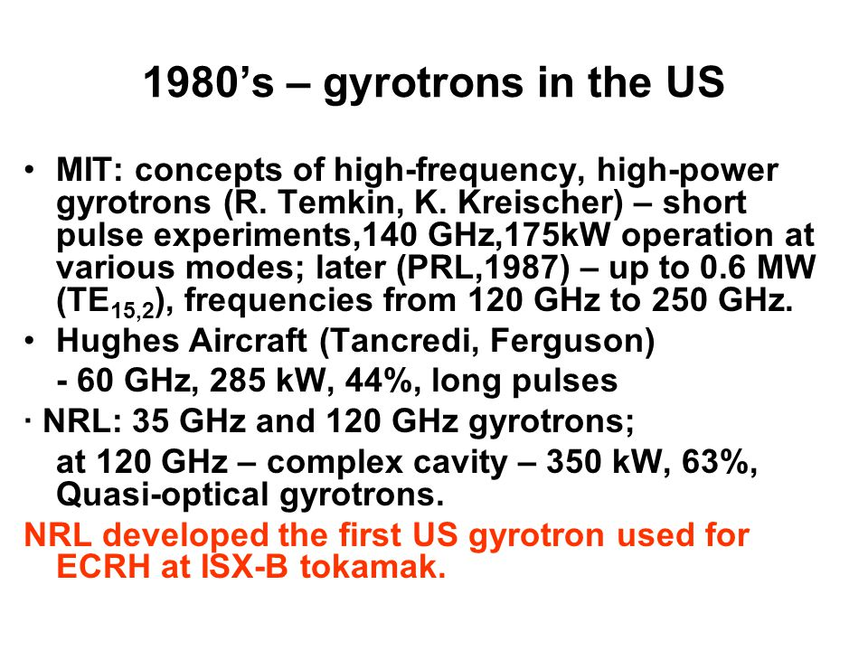 1980's – gyrotrons in the US MIT: concepts of high-frequency, high-power gyrotrons (R.