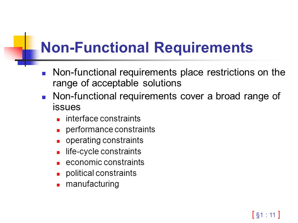 [ §1 : 11 ] Non-Functional Requirements Non-functional requirements place restrictions on the range of acceptable solutions Non-functional requirement