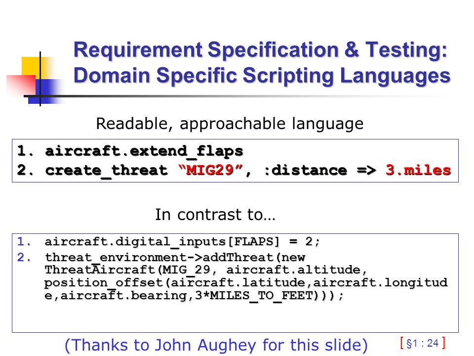[ §1 : 24 ] Requirement Specification & Testing: Domain Specific Scripting Languages 1.aircraft.digital_inputs[FLAPS] = 2; 2.threat_environment->addTh