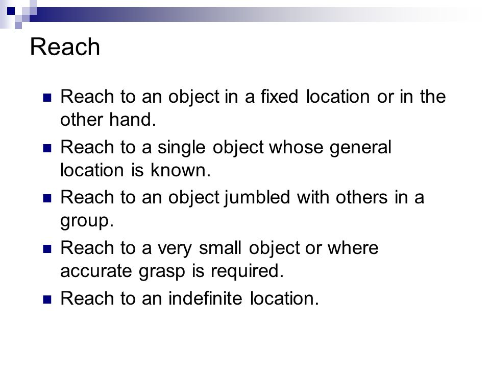 Reach Reach to an object in a fixed location or in the other hand. Reach to a single object whose general location is known. Reach to an object jumble