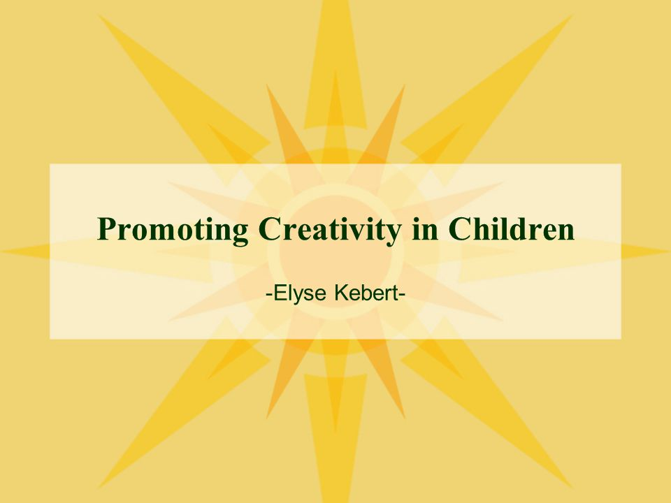 Promoting Creativity in Children -Elyse Kebert-