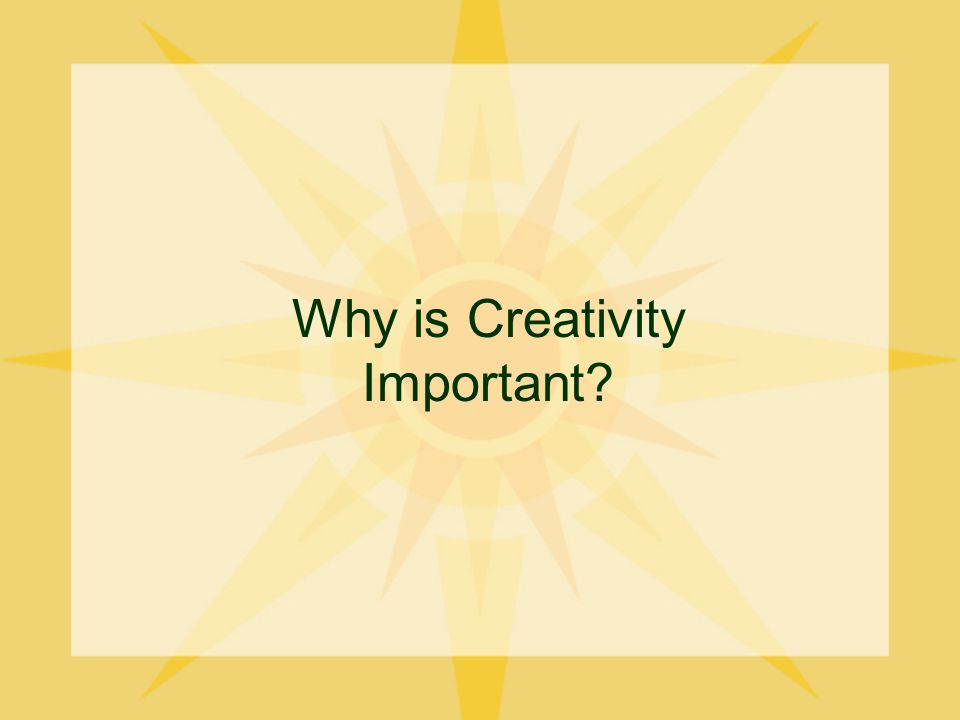 Why is Creativity Important