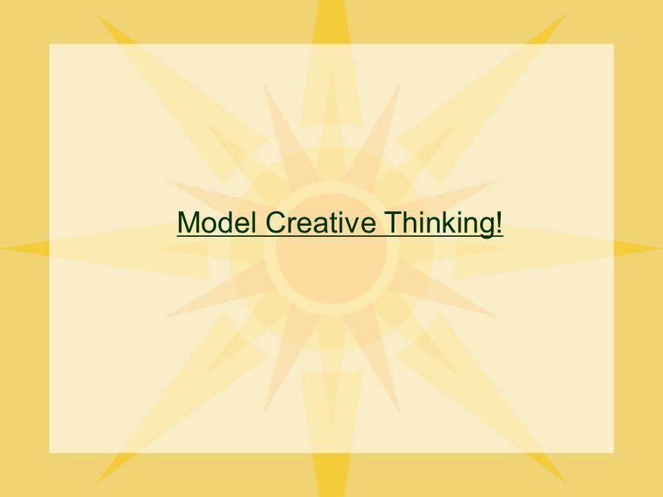 Model Creative Thinking!