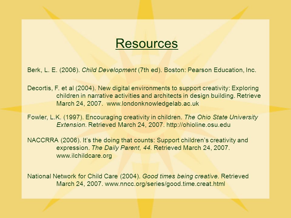 Resources Berk, L. E. (2006). Child Development (7th ed).