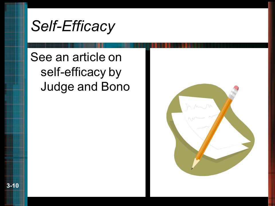 3-10 Self-Efficacy See an article on self-efficacy by Judge and Bono
