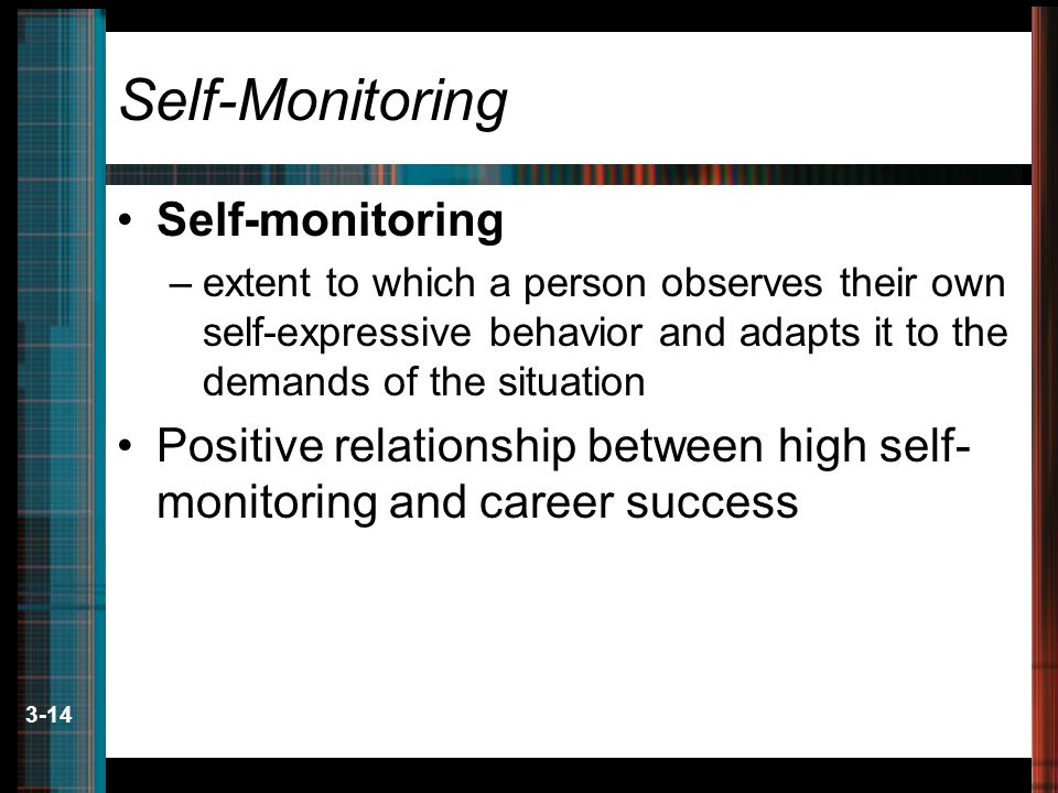 3-14 Self-Monitoring Self-monitoring –extent to which a person observes their own self-expressive behavior and adapts it to the demands of the situati