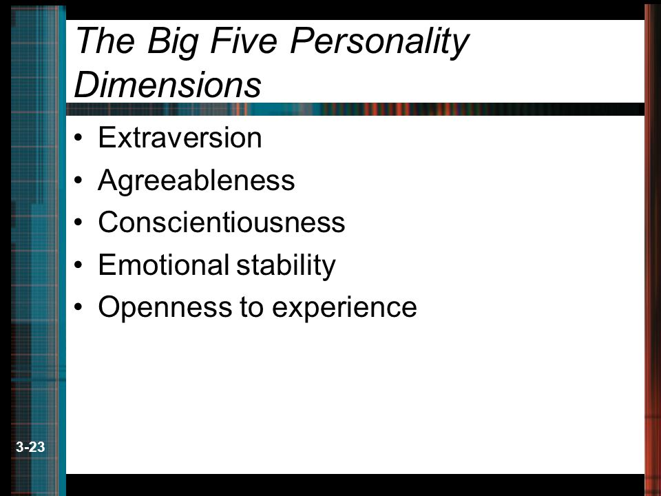 3-23 The Big Five Personality Dimensions Extraversion Agreeableness Conscientiousness Emotional stability Openness to experience