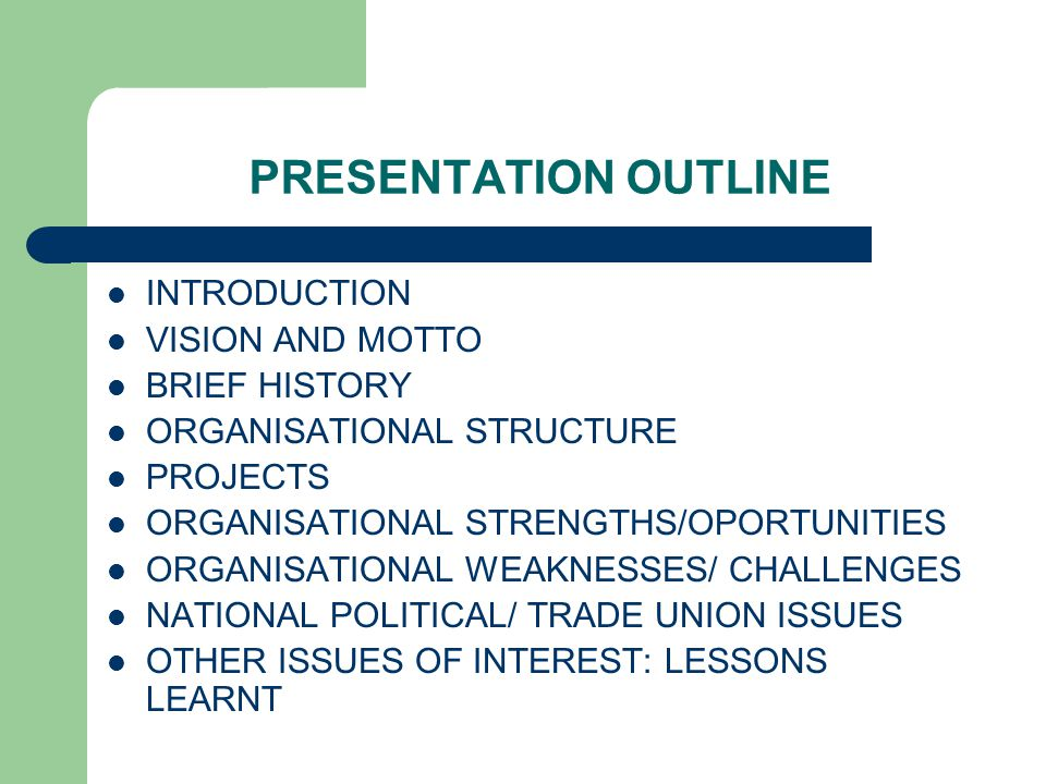 PRESENTATION OUTLINE INTRODUCTION VISION AND MOTTO BRIEF HISTORY ORGANISATIONAL STRUCTURE PROJECTS ORGANISATIONAL STRENGTHS/OPORTUNITIES ORGANISATIONA