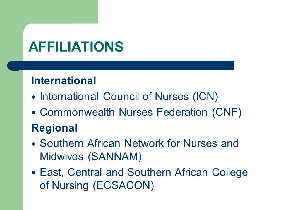 AFFILIATIONS International International Council of Nurses (ICN) Commonwealth Nurses Federation (CNF) Regional Southern African Network for Nurses and