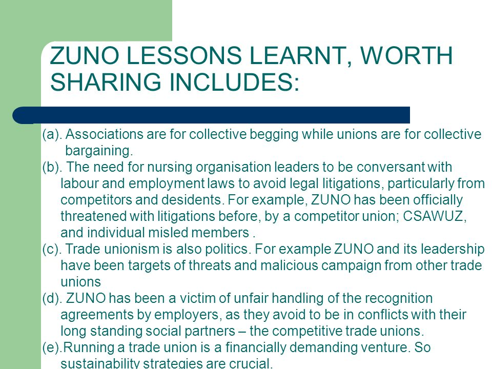 ZUNO LESSONS LEARNT, WORTH SHARING INCLUDES: (a). Associations are for collective begging while unions are for collective bargaining. (b). The need fo