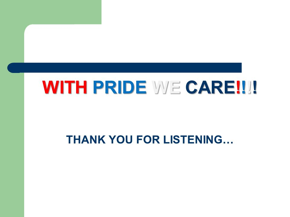 WITH PRIDE WE CARE!!!! THANK YOU FOR LISTENING…