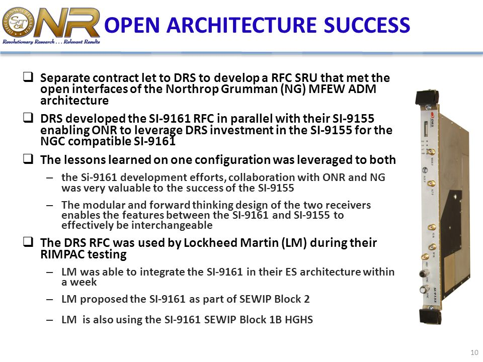 OPEN ARCHITECTURE SUCCESS 10  Separate contract let to DRS to develop a RFC SRU that met the open interfaces of the Northrop Grumman (NG) MFEW ADM ar