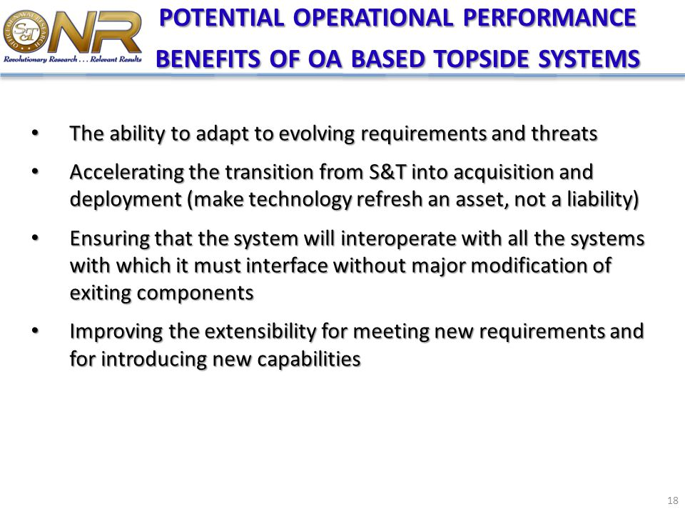 POTENTIAL OPERATIONAL PERFORMANCE BENEFITS OF OA BASED TOPSIDE SYSTEMS The ability to adapt to evolving requirements and threats The ability to adapt