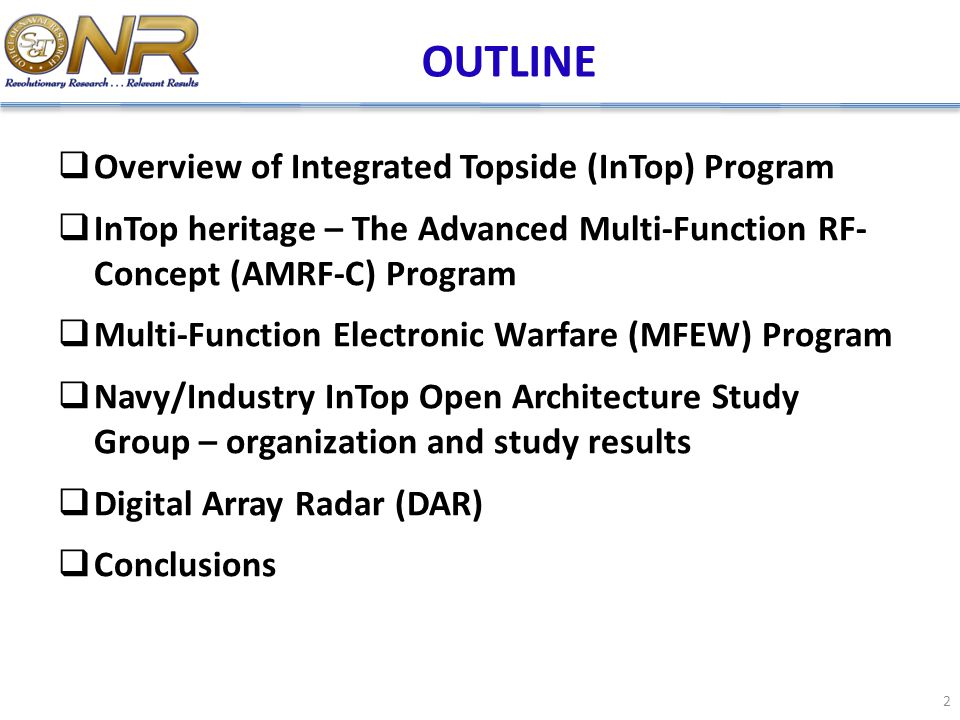 OUTLINE  Overview of Integrated Topside (InTop) Program  InTop heritage – The Advanced Multi-Function RF- Concept (AMRF-C) Program  Multi-Function