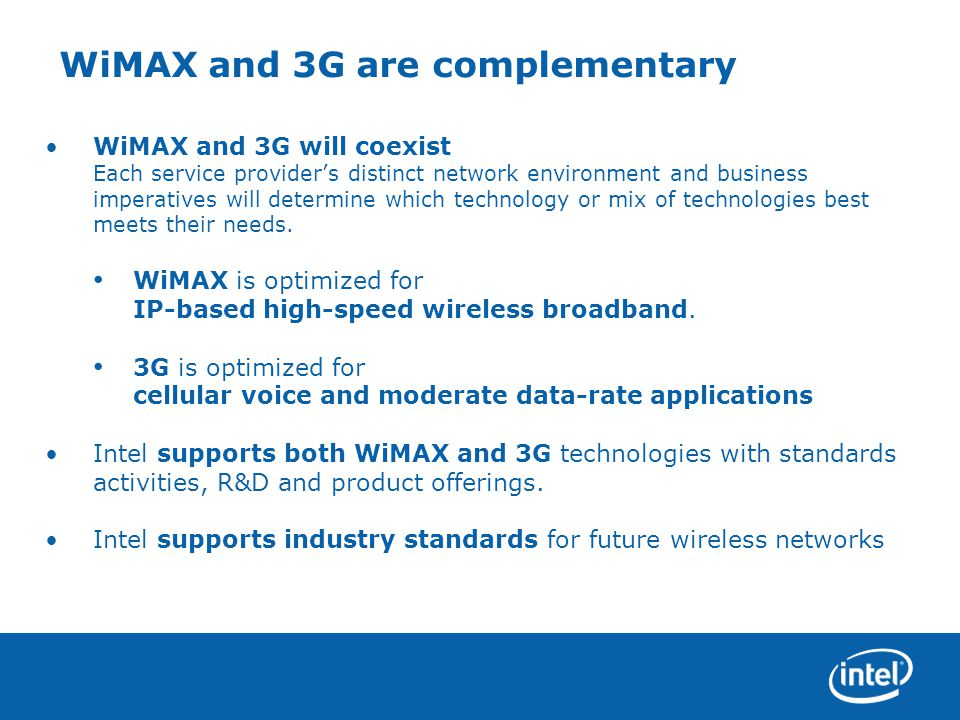 WiMAX and 3G will coexist Each service provider's distinct network environment and business imperatives will determine which technology or mix of technologies best meets their needs.