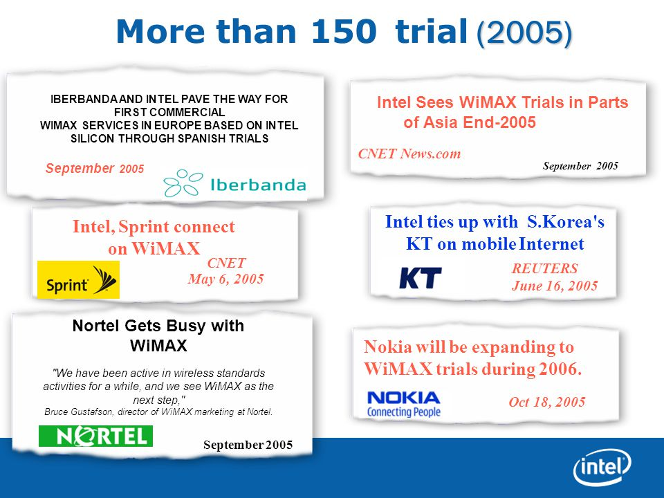 (2005) More than 150 trial (2005) Nortel Gets Busy with WiMAX We have been active in wireless standards activities for a while, and we see WiMAX as the next step, Bruce Gustafson, director of WiMAX marketing at Nortel.