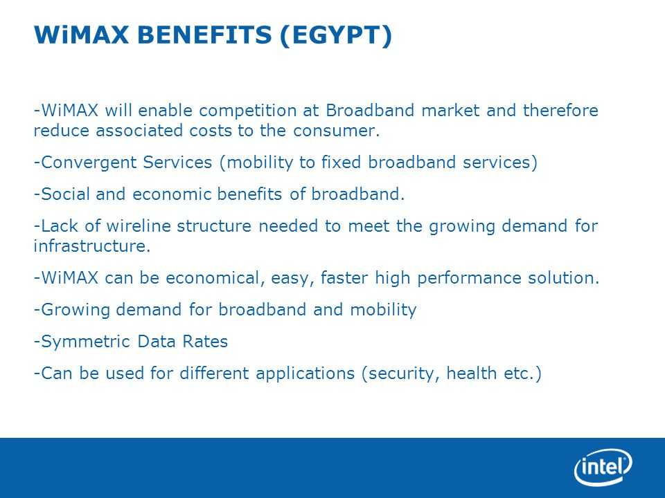WiMAX BENEFITS (EGYPT) -WiMAX will enable competition at Broadband market and therefore reduce associated costs to the consumer.