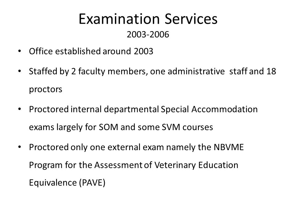 Examination Services 2003-2006 Office established around 2003 Staffed by 2 faculty members, one administrative staff and 18 proctors Proctored interna