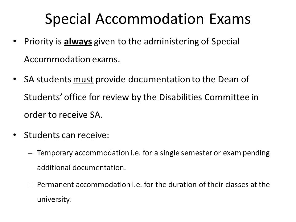 Special Accommodation Exams Priority is always given to the administering of Special Accommodation exams. SA students must provide documentation to th