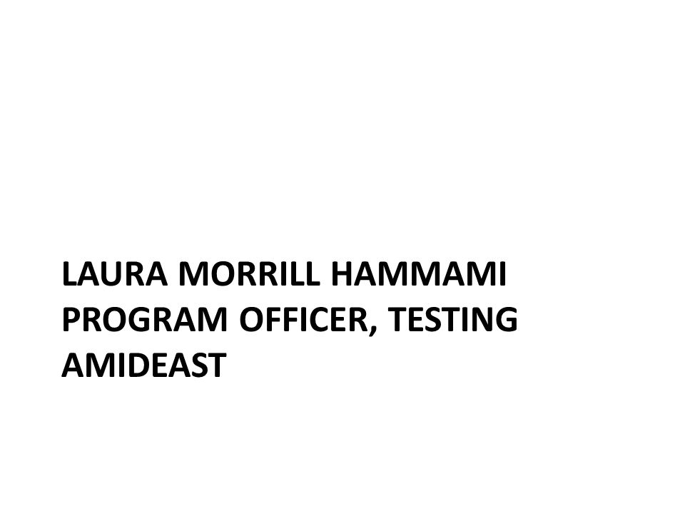 LAURA MORRILL HAMMAMI PROGRAM OFFICER, TESTING AMIDEAST