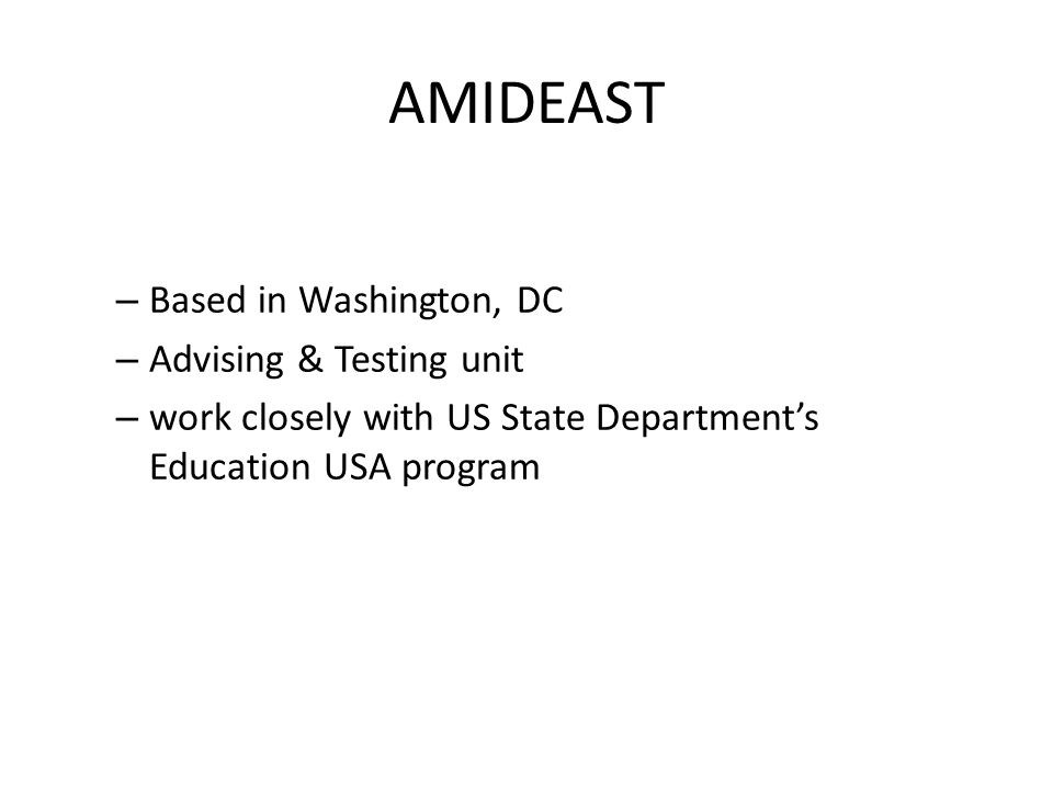 – Based in Washington, DC – Advising & Testing unit – work closely with US State Department's Education USA program