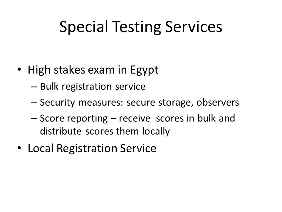 Special Testing Services High stakes exam in Egypt – Bulk registration service – Security measures: secure storage, observers – Score reporting – rece