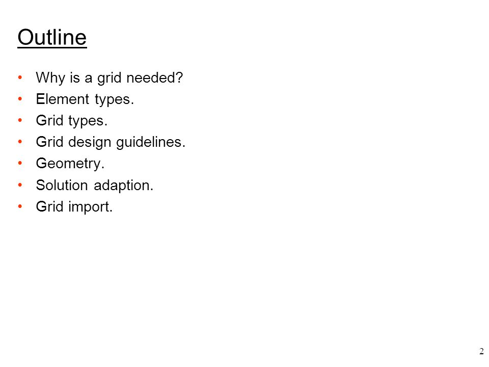 2 Outline Why is a grid needed. Element types. Grid types.