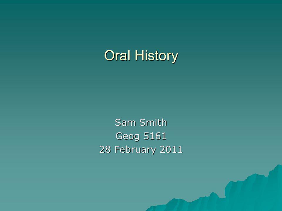 Oral History Sam Smith Geog 5161 28 February 2011