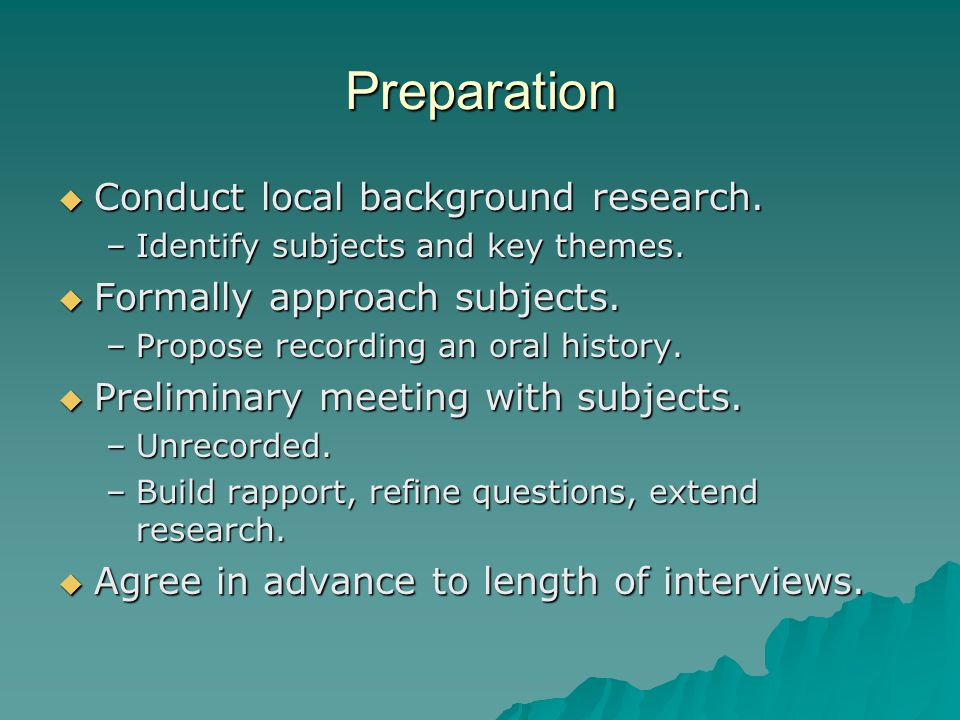 Preparation  Conduct local background research. –Identify subjects and key themes.